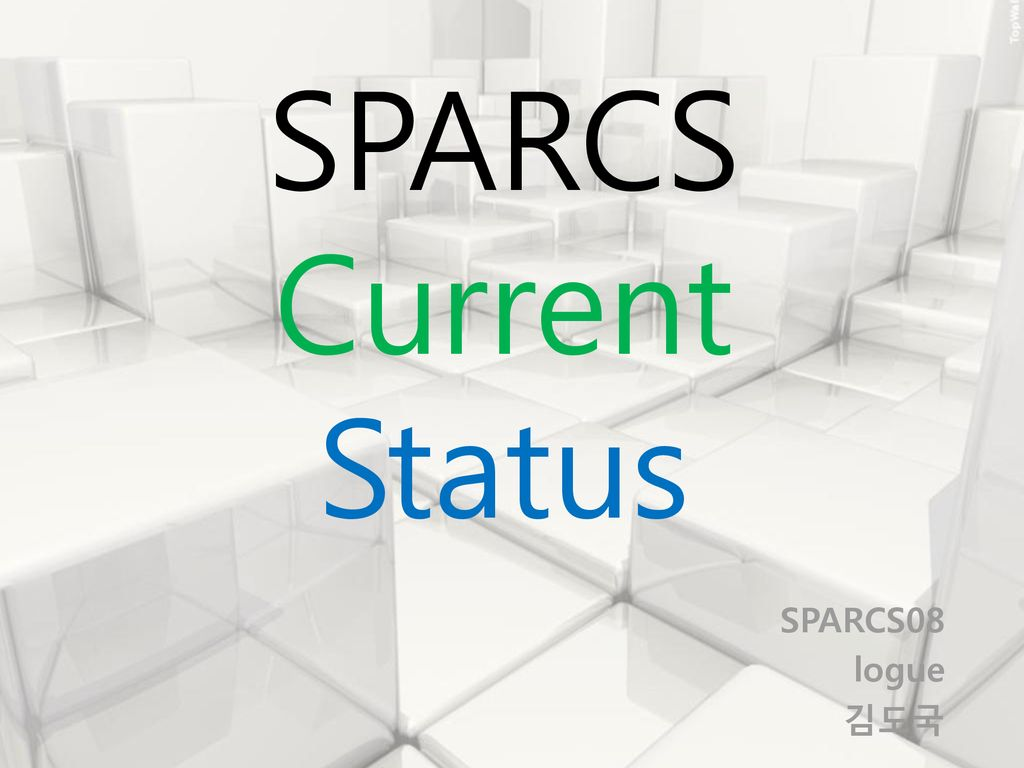 SPARCS Current Status SPARCS08 logue 김도국