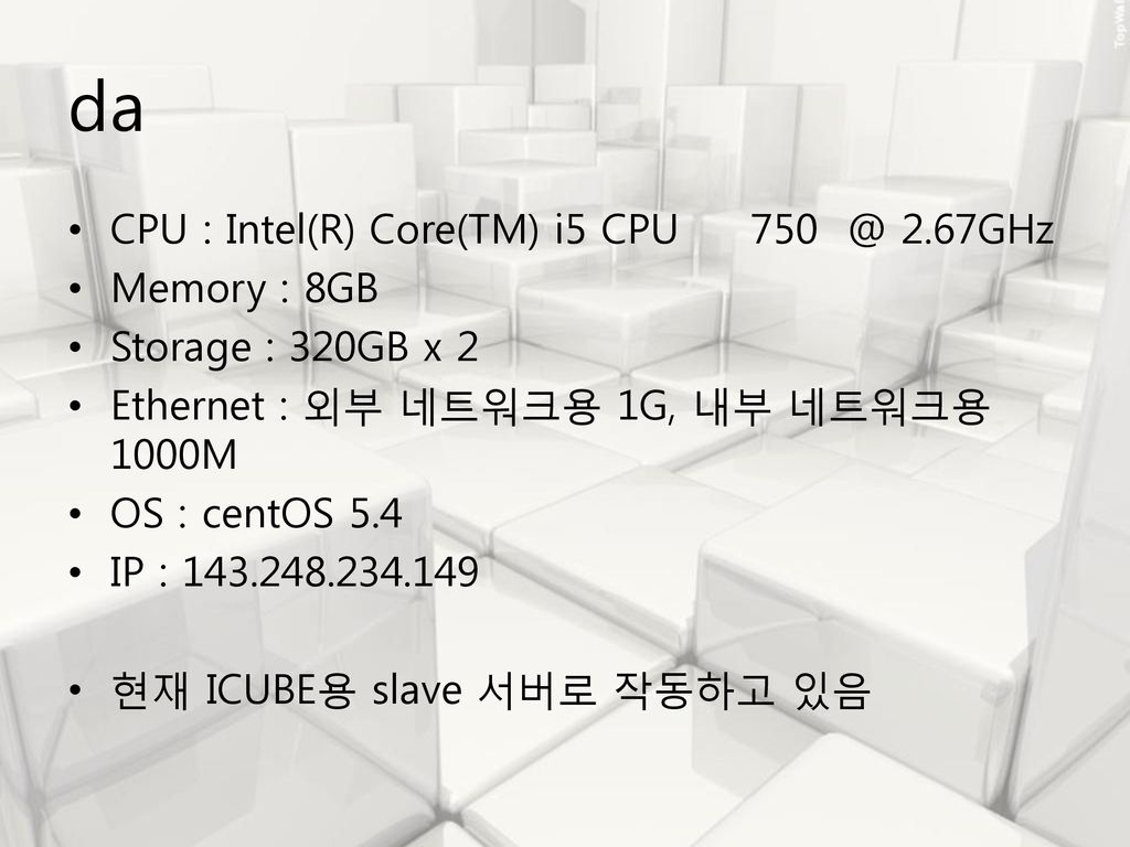 da CPU : Intel(R) Core(TM) i5 CPU 2.67GHz Memory : 8GB