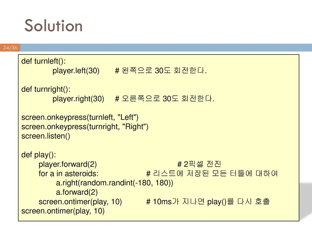 Solution def turnleft(): player.left(30) # 왼쪽으로 30도 회전한다.