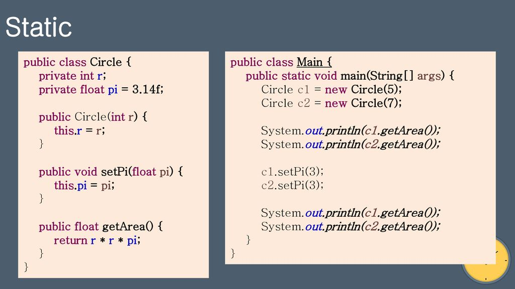 Static public class Circle { private int r; private float pi = 3.14f;