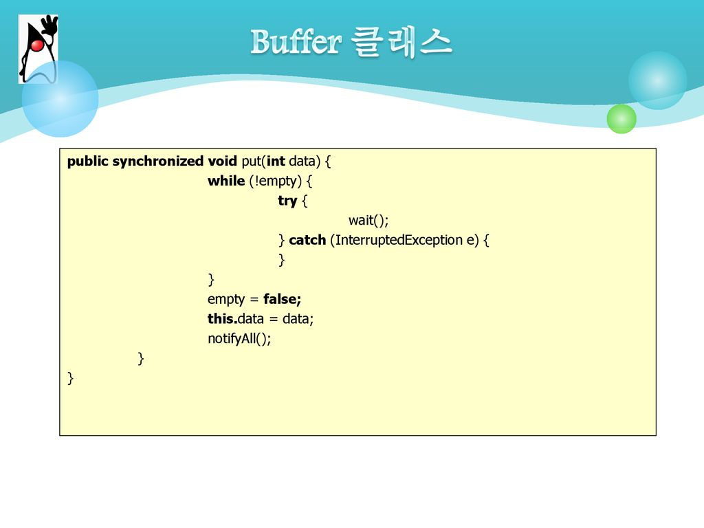 Buffer 클래스 public synchronized void put(int data) { while (!empty) {