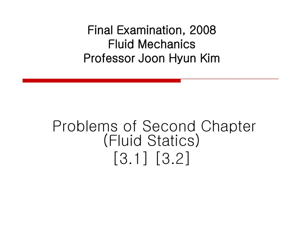 Final Examination, 2008 Fluid Mechanics Professor Joon Hyun Kim