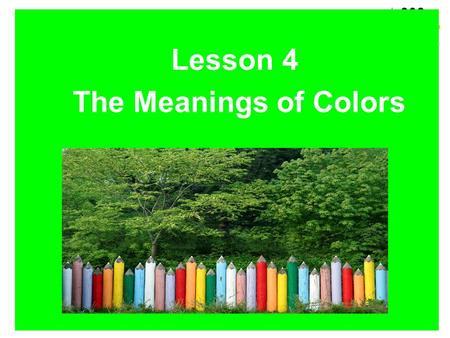 Lesson 4 The Meanings of Colors Different Colors Have Different Meanings.