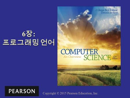 Copyright © 2015 Pearson Education, Inc. 6 장 : 프로그래밍 언어.