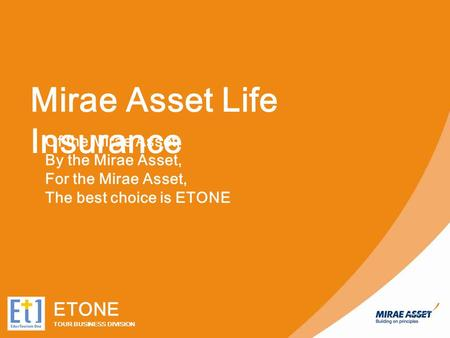 Mirae Asset Life Insurance Of the Mirae Asset, By the Mirae Asset, For the Mirae Asset, The best choice is ETONE ETONE TOUR BUSINESS DIVISION.