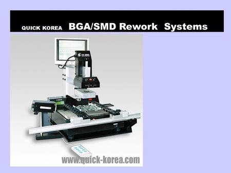 QUICK KOREA BGA/SMD Rework Systems. QUICK KOREA BGA Production and Rework Solutions BGA Rework 의 이해.