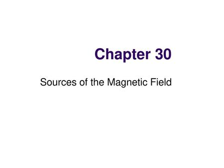 Sources of the Magnetic Field