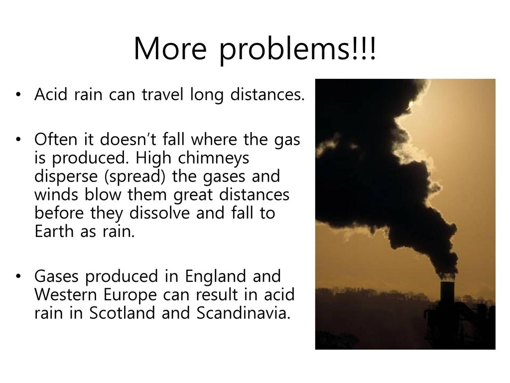 More problems!!! Acid rain can travel long distances.