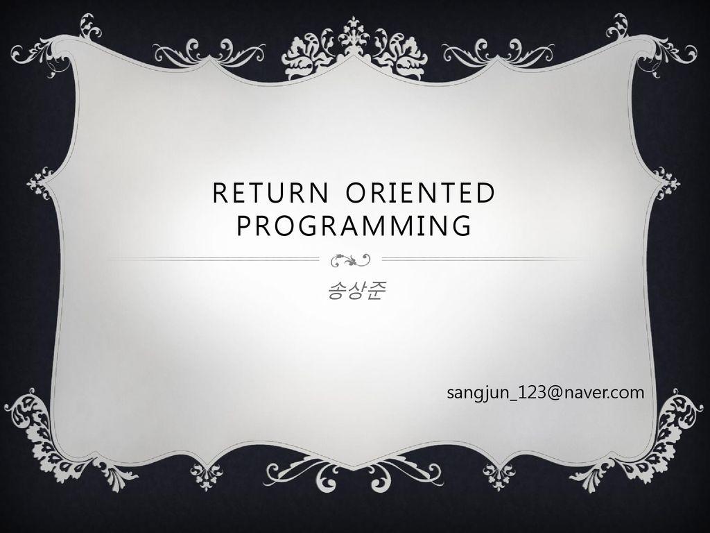 RETURN ORIENTED PROGRAMMING - ppt download